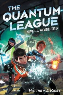 Quantum League #1: Spell Robbers by Matthew J. Kirby