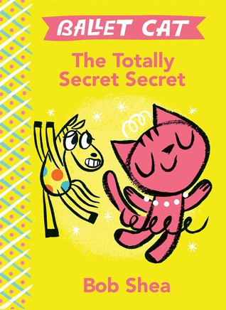 Ballet Cat The Totally Secret Secret by Bob Shea