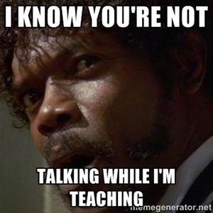 talking while I'm teaching